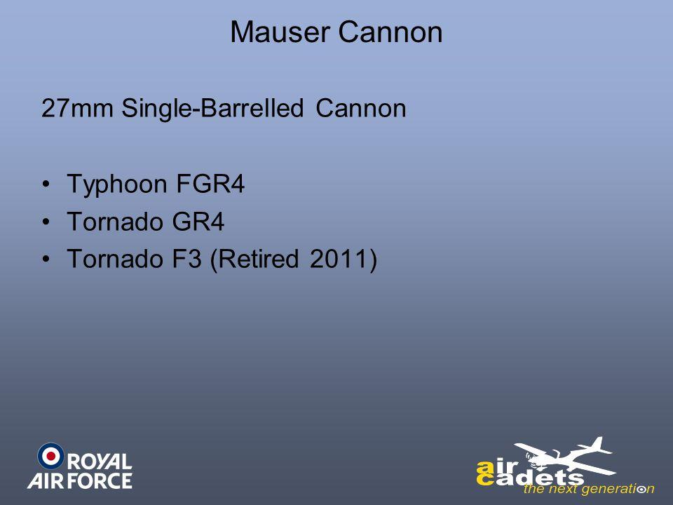 27mm Single-Barrelled Cannon Typhoon FGR4 Tornado GR4 Tornado F3 (Retired 2011)