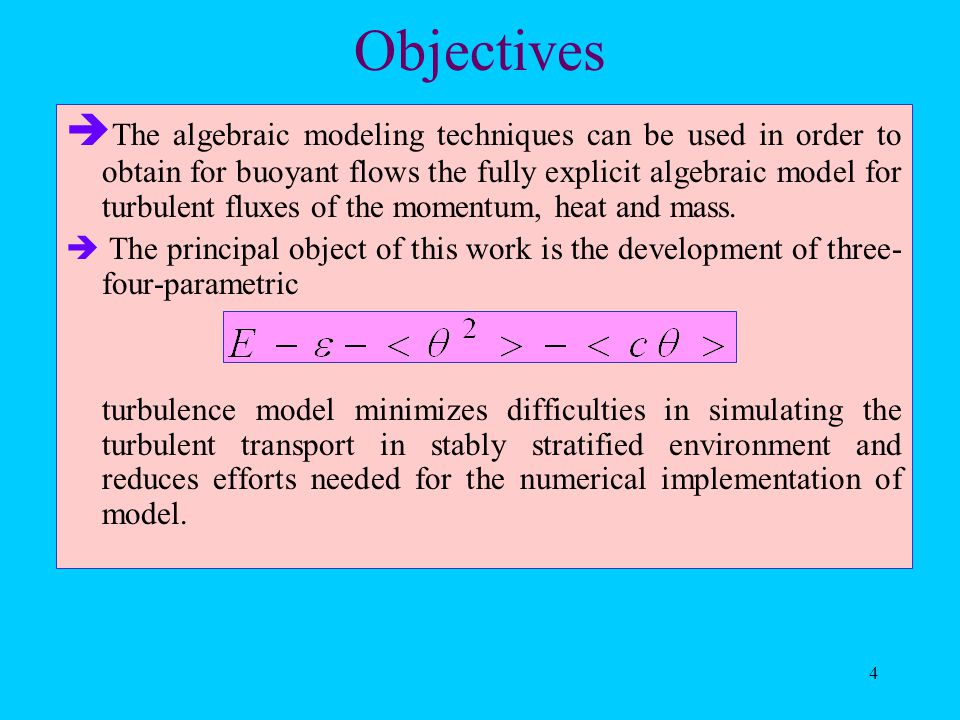 4 Objectives  The algebraic modeling techniques can be used in order to obtain for buoyant flows the fully explicit algebraic model for turbulent fluxes of the momentum, heat and mass.
