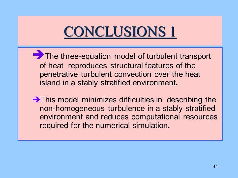 44 CONCLUSIONS 1  The three-equation model of turbulent transport of heat reproduces structural features of the penetrative turbulent convection over the heat island in a stably stratified environment.