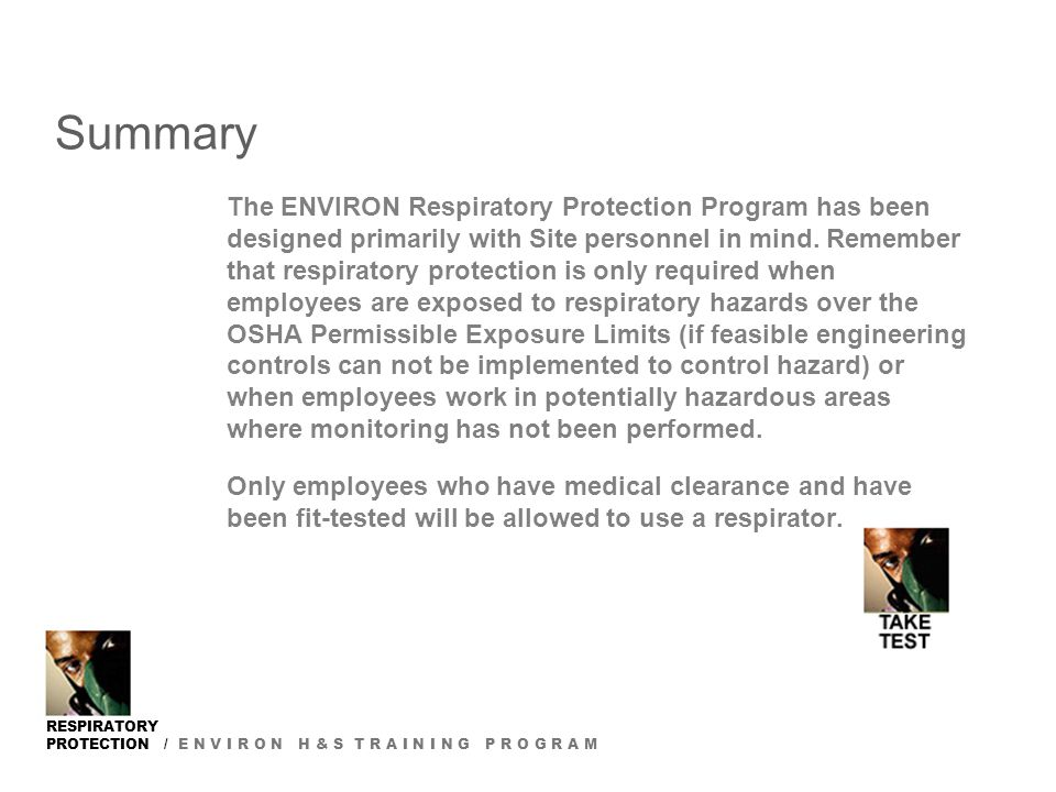 RESPIRATORY PROTECTION / E N V I R O N H & S T R A I N I N G P R O G R A M Summary The ENVIRON Respiratory Protection Program has been designed primar