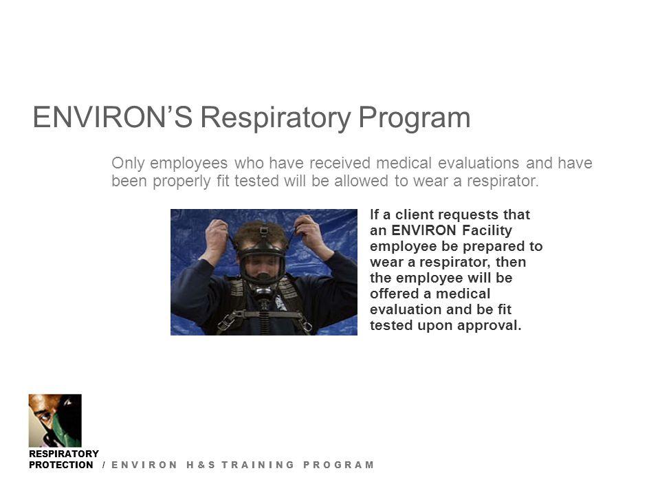 RESPIRATORY PROTECTION / E N V I R O N H & S T R A I N I N G P R O G R A M Cleaning and Disinfecting Respirators  Respirators must be cleaned and disinfected after each use and after each day of use.