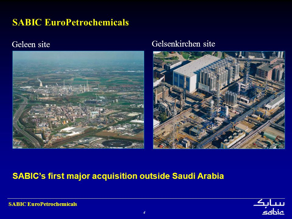4 SABIC EuroPetrochemicals Geleen site SABIC's first major acquisition outside Saudi Arabia Gelsenkirchen site