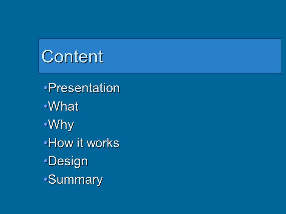 Content PresentationPresentation WhatWhat WhyWhy How it worksHow it works DesignDesign SummarySummary