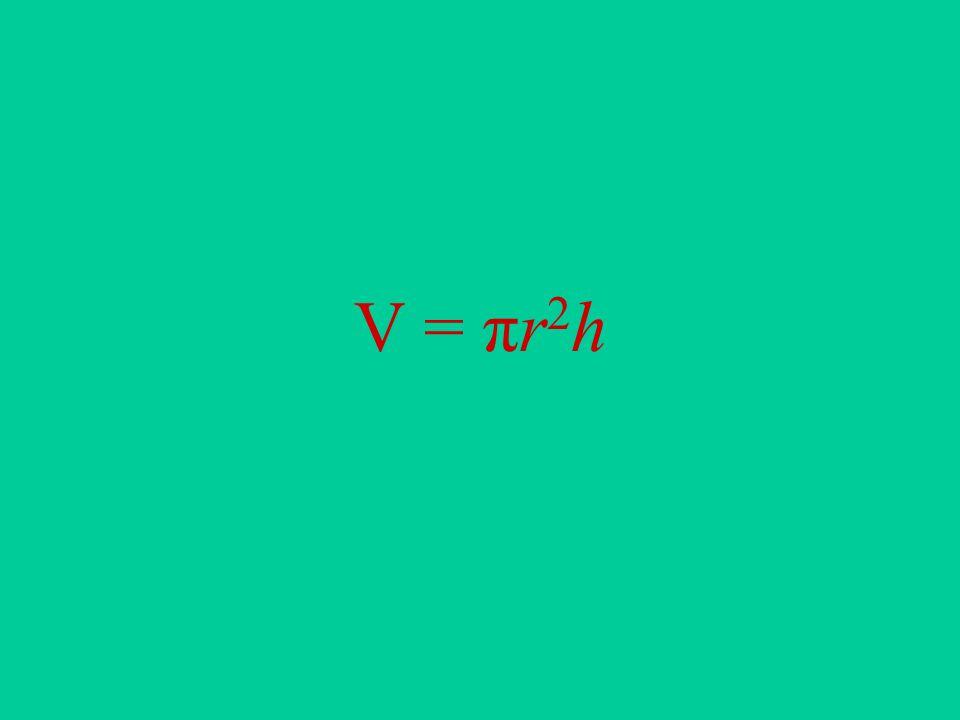 V = πr 2 h