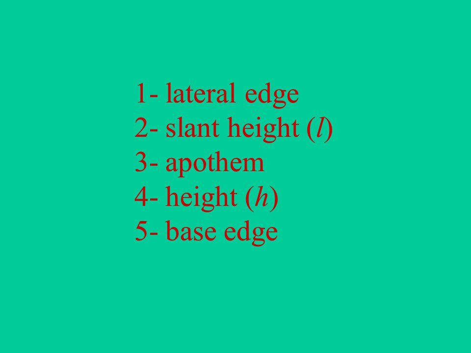 1- lateral edge 2- slant height (l) 3- apothem 4- height (h) 5- base edge