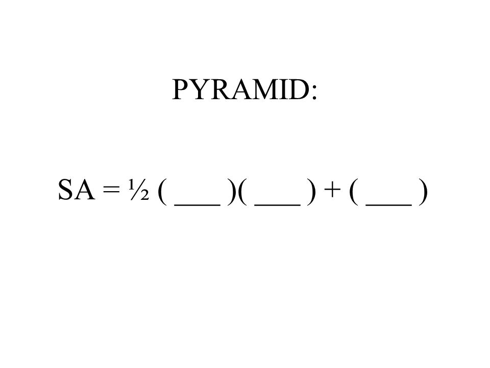 PYRAMID: SA = ½ ( ___ )( ___ ) + ( ___ )