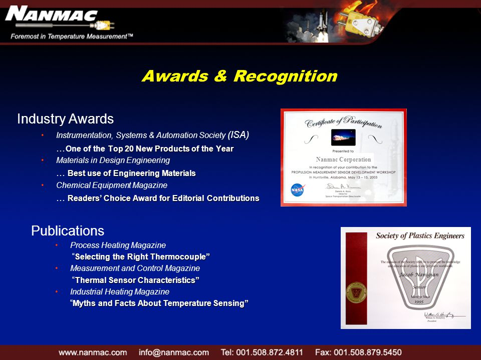 Awards & Recognition Nanmac Corporation Industry Awards Instrumentation, Systems & Automation Society (ISA) Top 20 New Products of the Year … One of the Top 20 New Products of the Year Materials in Design Engineering Best use of Engineering Materials … Best use of Engineering Materials Chemical Equipment Magazine Readers' Choice Award for Editorial Contributions … Readers' Choice Award for Editorial Contributions Publications Process Heating Magazine Selecting the Right Thermocouple Selecting the Right Thermocouple Measurement and Control Magazine Thermal Sensor Characteristics Thermal Sensor Characteristics Industrial Heating Magazine Myths and Facts About Temperature Sensing Myths and Facts About Temperature Sensing