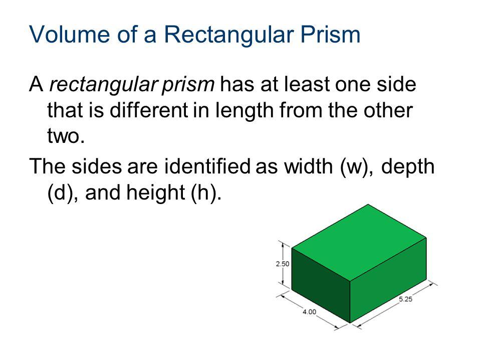Volume of Rectangular Prism The formula for calculating the volume (V) of a rectangular prism is: V = wdh V = 52.5 in.