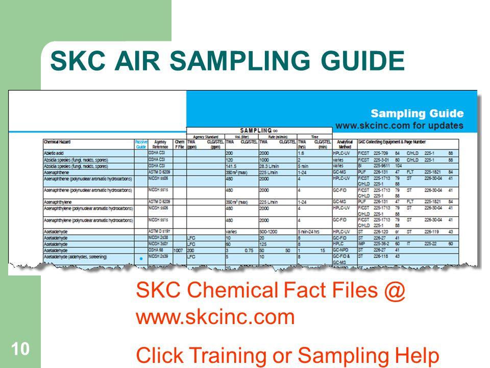 10 SKC AIR SAMPLING GUIDE SKC Chemical Fact Files @ www.skcinc.com Click Training or Sampling Help