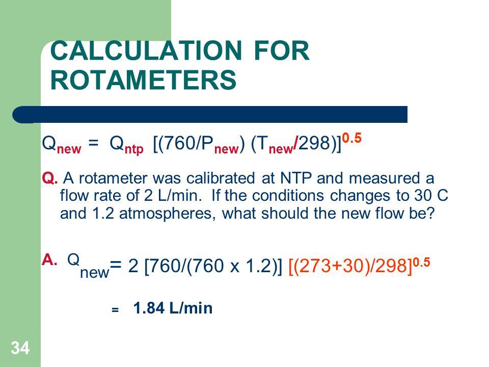 34 CALCULATION FOR ROTAMETERS Q new = Q ntp [(760/P new ) (T new /298)] 0.5 Q.