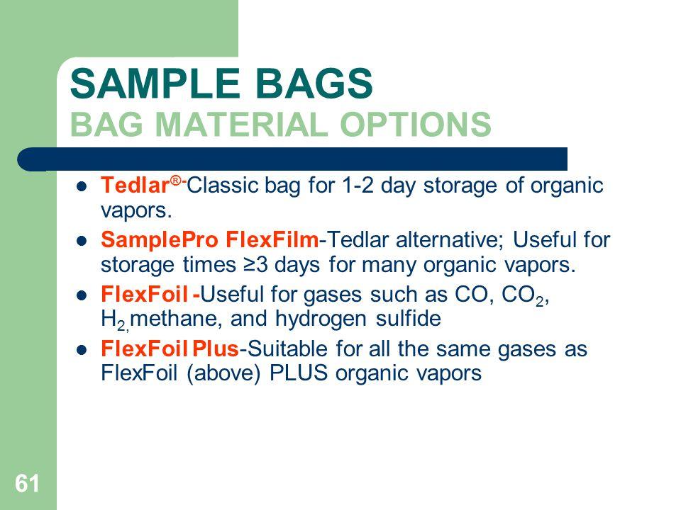 61 SAMPLE BAGS BAG MATERIAL OPTIONS Tedlar ®- Classic bag for 1-2 day storage of organic vapors.