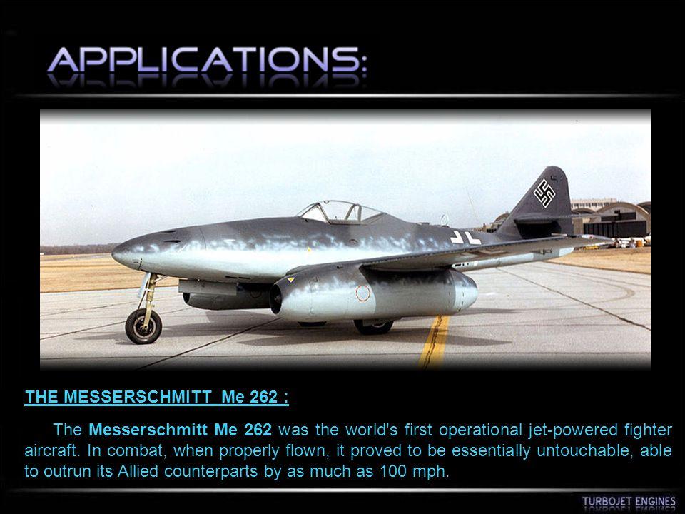 THE MESSERSCHMITT Me 262 : The Messerschmitt Me 262 was the world's first operational jet-powered fighter aircraft. In combat, when properly flown, it