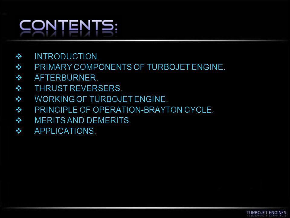  INTRODUCTION.  PRIMARY COMPONENTS OF TURBOJET ENGINE.  AFTERBURNER.  THRUST REVERSERS.  WORKING OF TURBOJET ENGINE.  PRINCIPLE OF OPERATION-BRA