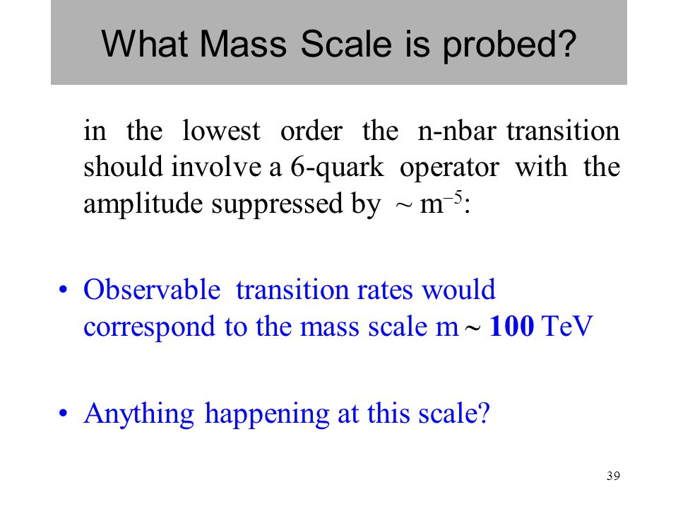 39 What Mass Scale is probed.