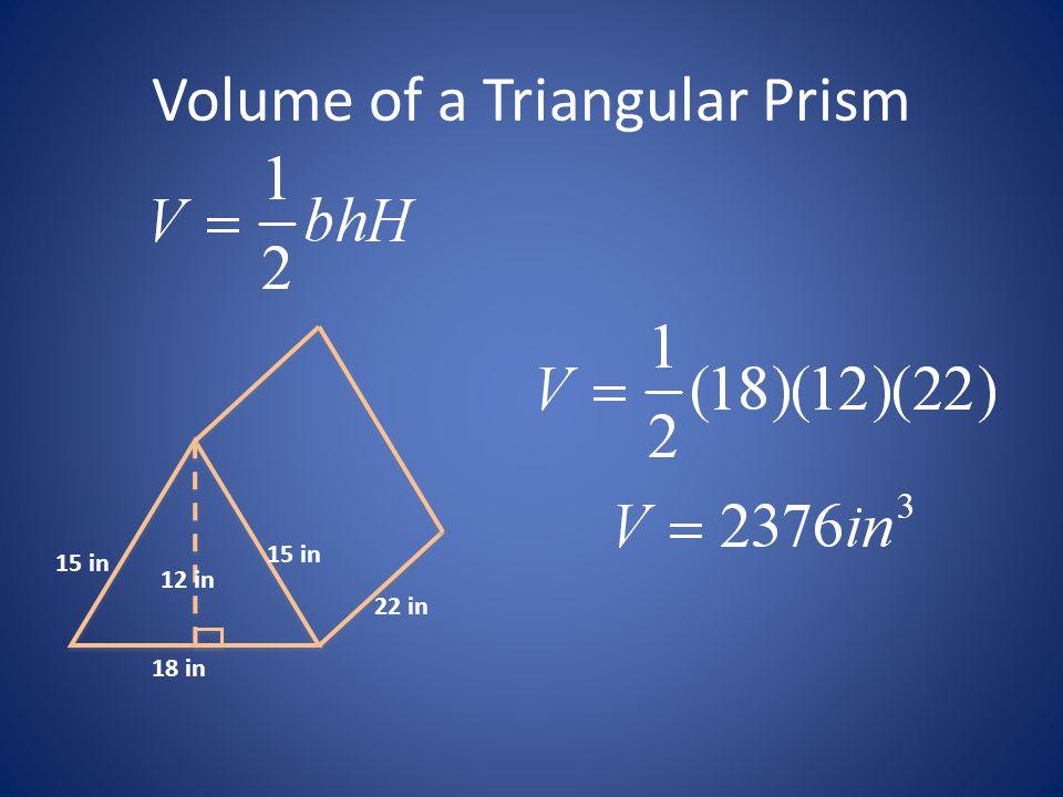 Volume of a Triangular Prism 18 in 15 in 12 in 22 in