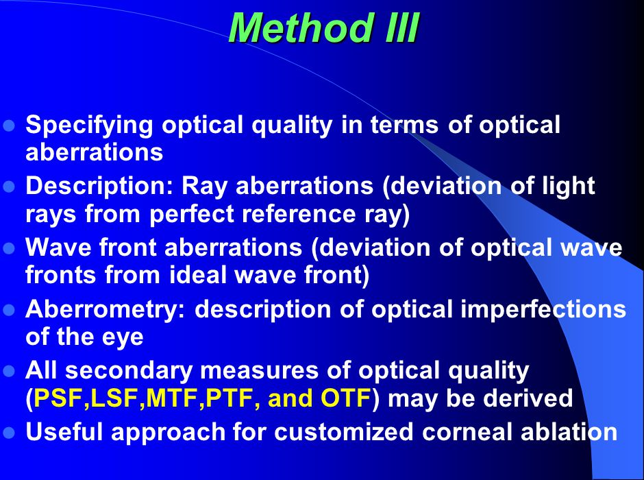 Method III Specifying optical quality in terms of optical aberrations Description: Ray aberrations (deviation of light rays from perfect reference ray