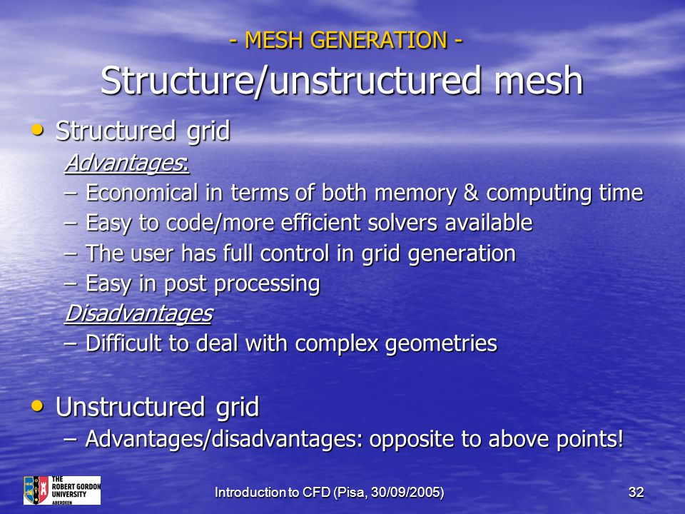 Introduction to CFD (Pisa, 30/09/2005)32 - MESH GENERATION - Structure/unstructured mesh - MESH GENERATION - Structure/unstructured mesh Structured gr