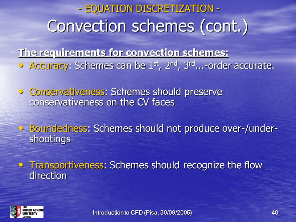 Introduction to CFD (Pisa, 30/09/2005)40 - EQUATION DISCRETIZATION - Convection schemes (cont.) - EQUATION DISCRETIZATION - Convection schemes (cont.)