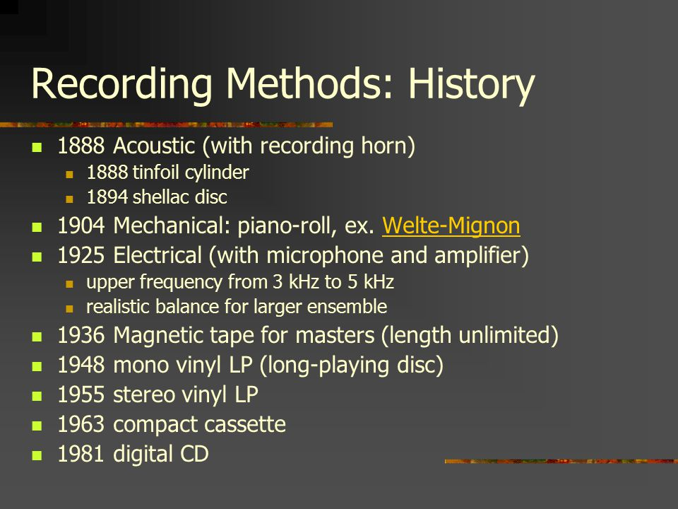 Recording Methods: Problems early recordings: more distortion but less manipulation no monitoring and editing for early '78' records live vs.