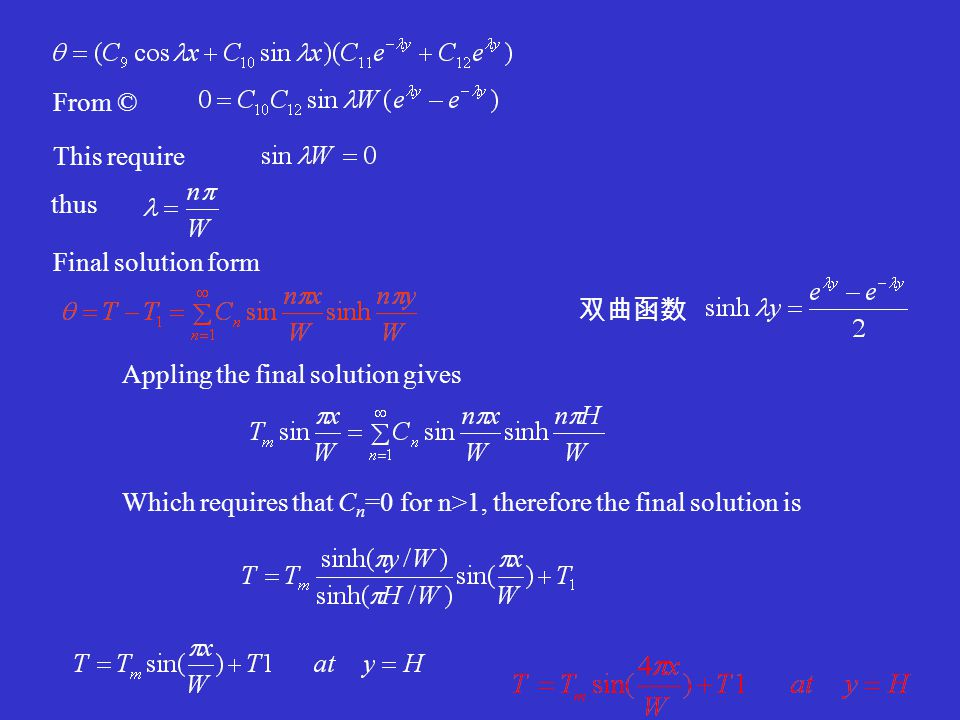 thus This require From © Final solution form Appling the final solution gives Which requires that C n =0 for n>1, therefore the final solution is 双曲函数