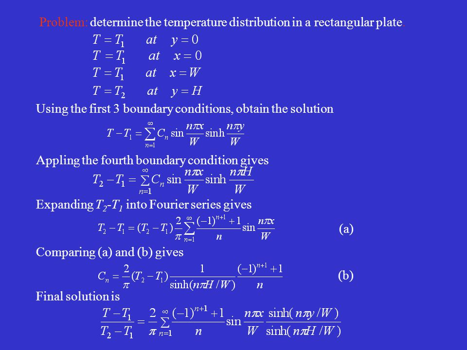 Problem: determine the temperature distribution in a rectangular plate. Using the first 3 boundary conditions, obtain the solution Appling the fourth