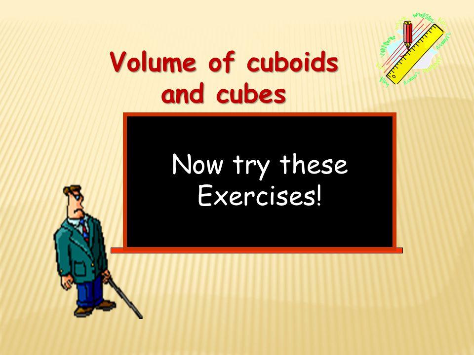 2 cm 3 mm 4 mm 7 cm 6 cm 9 ft 4 ft 6 ft Volume of Cuboids Volume = 4 mm x 3 mm x 3 mm = 36 mm 3 Volume = 2 cm x 7 cm x 6 cm = 84 cm 3 36 mm 3 84 cm 3 Volume = 9 ft x 4 ft x 6 ft = 216 ft 3 216 ft 3 Volume l x w x h .