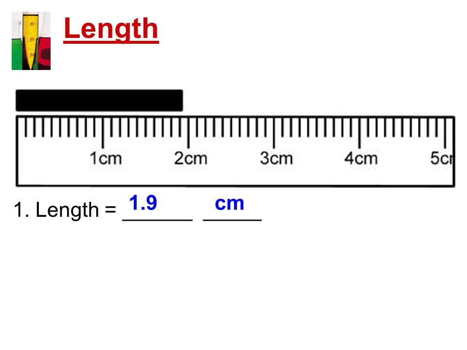 Length 1. Length = ______ _____ 1.9 cm