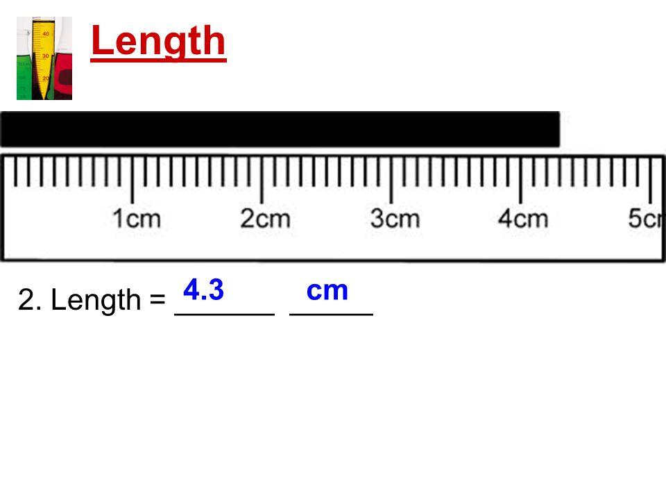 Length 2. Length = ______ _____ 4.3 cm
