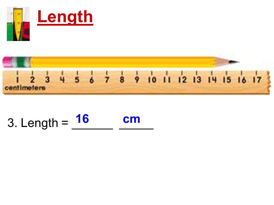 Length 3. Length = ______ _____ 16 cm