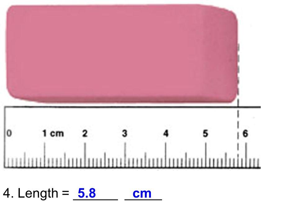 Length 4. Length = ______ _____5.8 cm