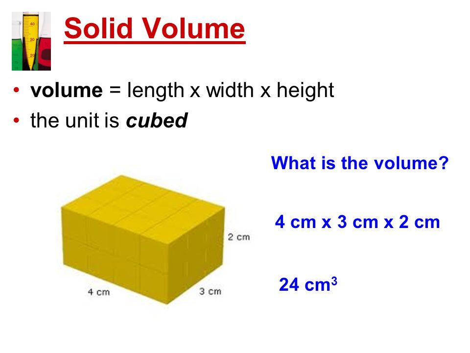Solid Volume volume = length x width x height the unit is cubed What is the volume.