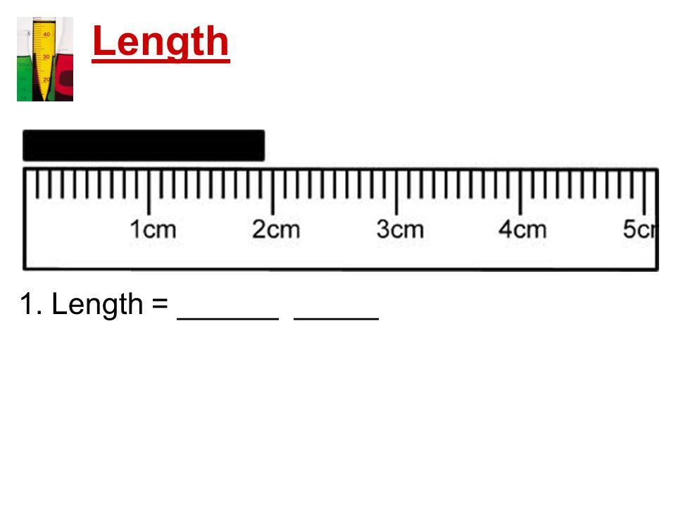 Length 1. Length = ______ _____