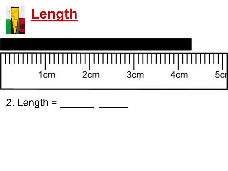 Length 2. Length = ______ _____