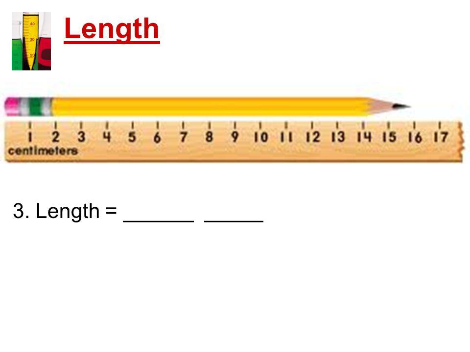 Length 3. Length = ______ _____