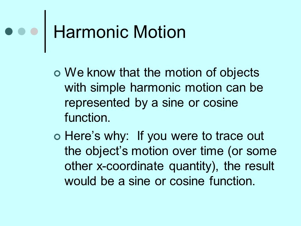 Harmonic Motion We know that the motion of objects with simple harmonic motion can be represented by a sine or cosine function.