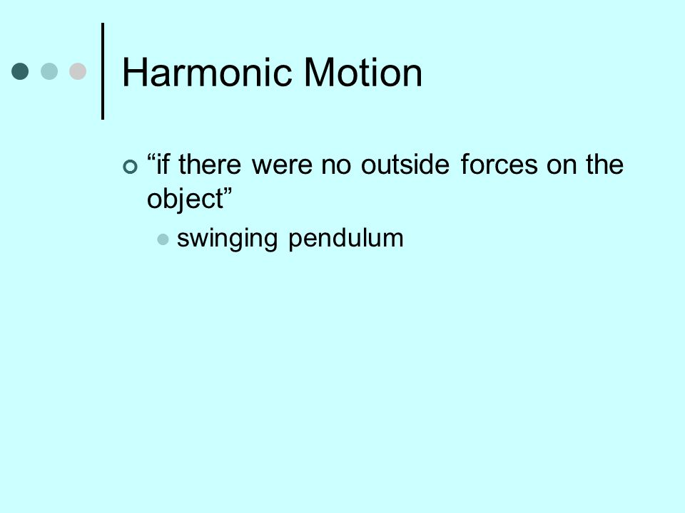 """Harmonic Motion """"if there were no outside forces on the object"""" swinging pendulum"""
