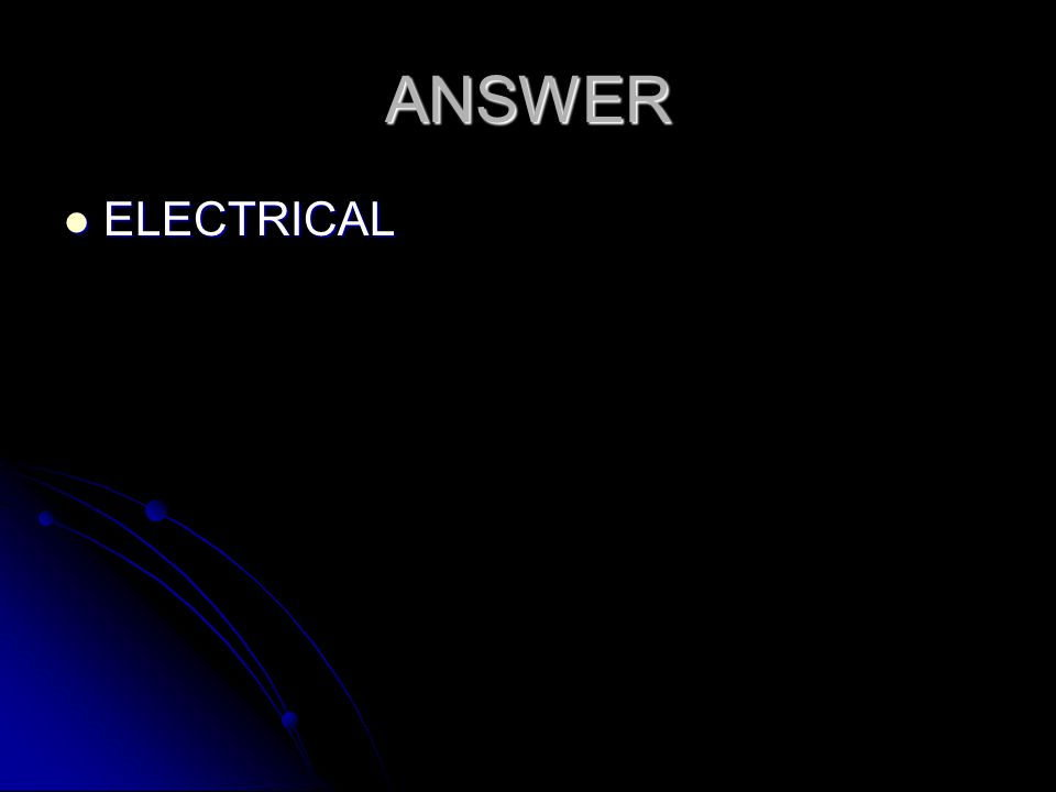 ANSWER ELECTRICAL ELECTRICAL