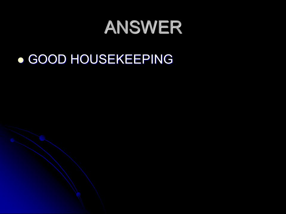 ANSWER GOOD HOUSEKEEPING GOOD HOUSEKEEPING
