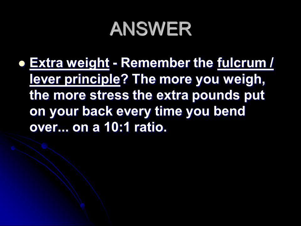 ANSWER Extra weight - Remember the fulcrum / lever principle.
