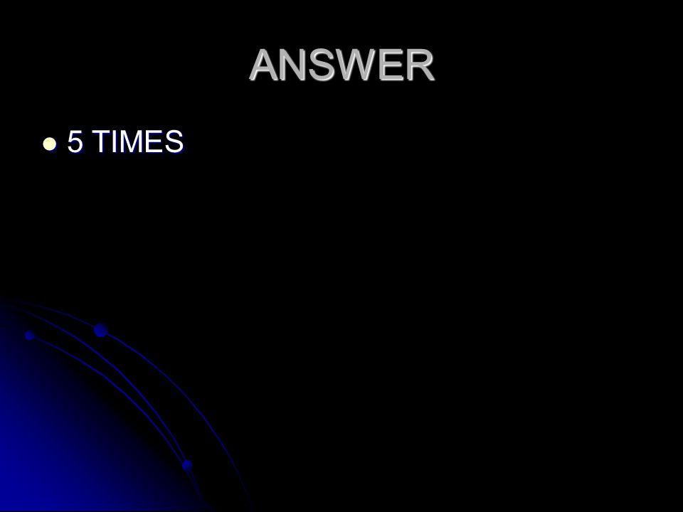 ANSWER 5 TIMES 5 TIMES