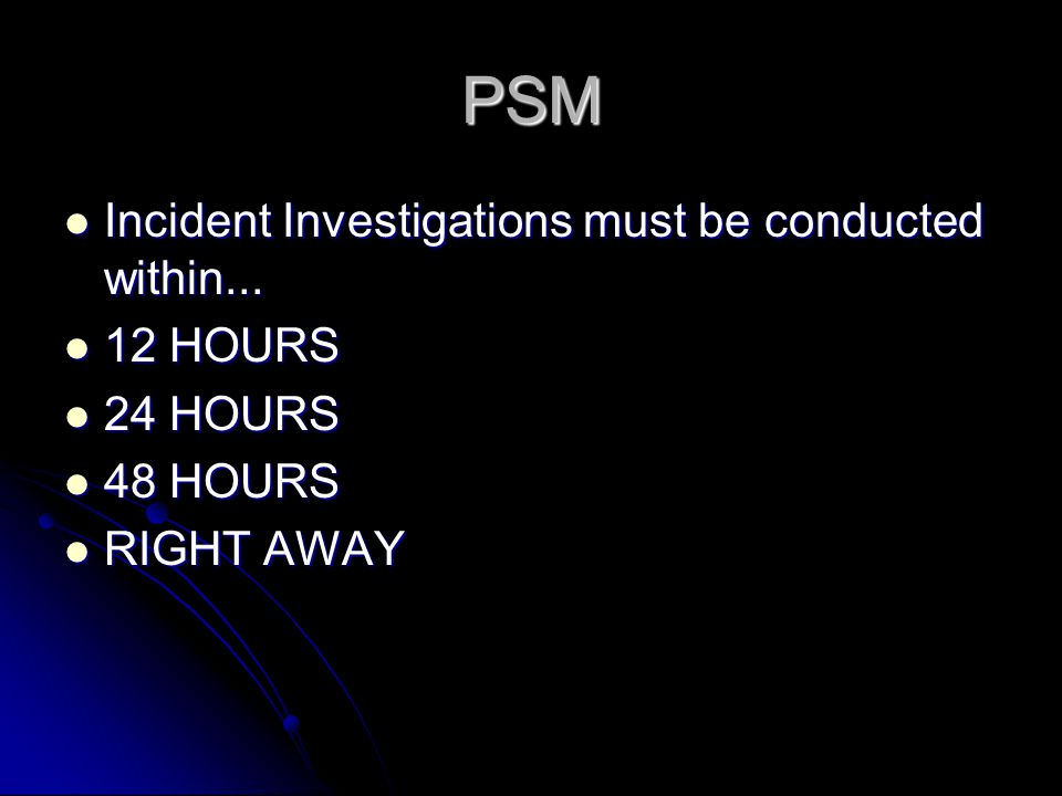 PSM Incident Investigations must be conducted within...