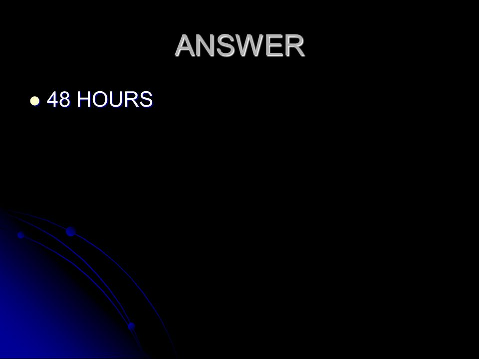ANSWER 48 HOURS 48 HOURS
