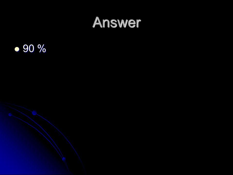 Answer 90 % 90 %