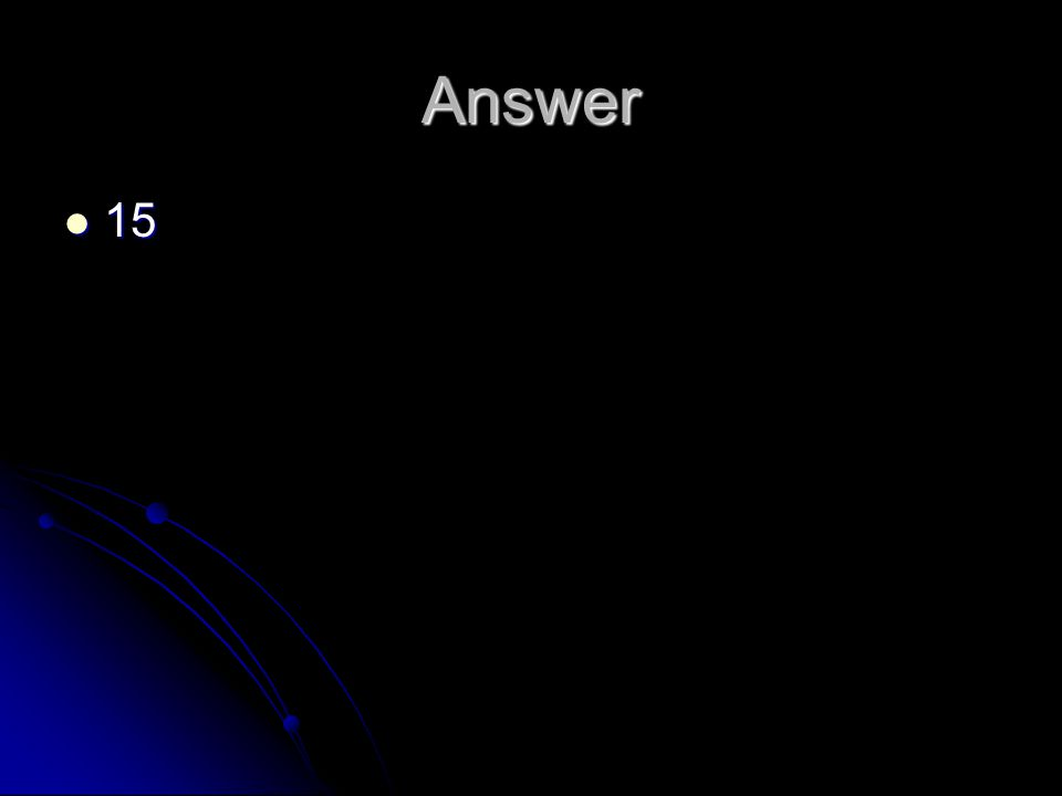 Answer 15 15