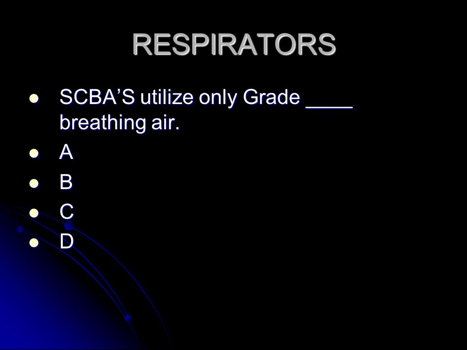 RESPIRATORS SCBA'S utilize only Grade ____ breathing air.