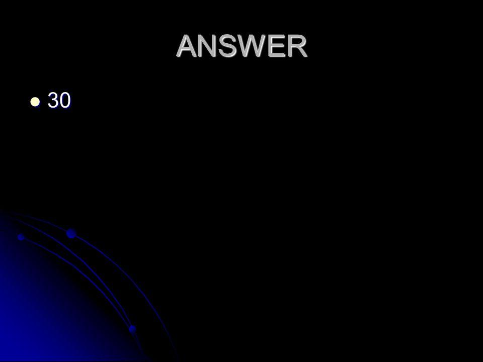 ANSWER 30 30