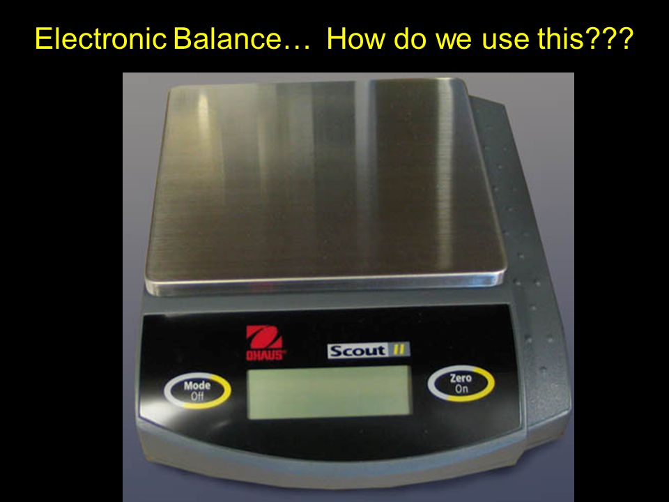 Electronic Balance… How do we use this???