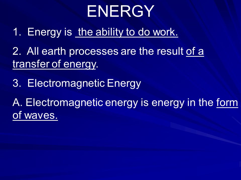 ENERGY 1. Energy is the ability to do work. 2.