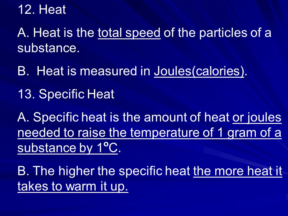 12. Heat A. Heat is the total speed of the particles of a substance.