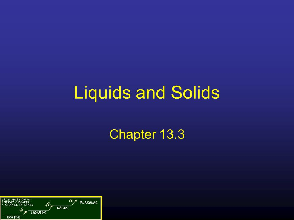 Liquids and Solids Chapter 13.3